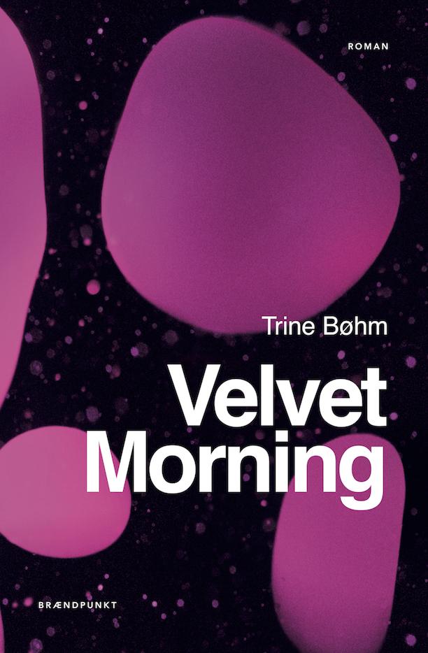 Velvet Morning af Trine Bøhm, roman