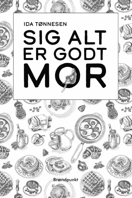 Sig alt er godt mor af Ida Tønnesen, roman