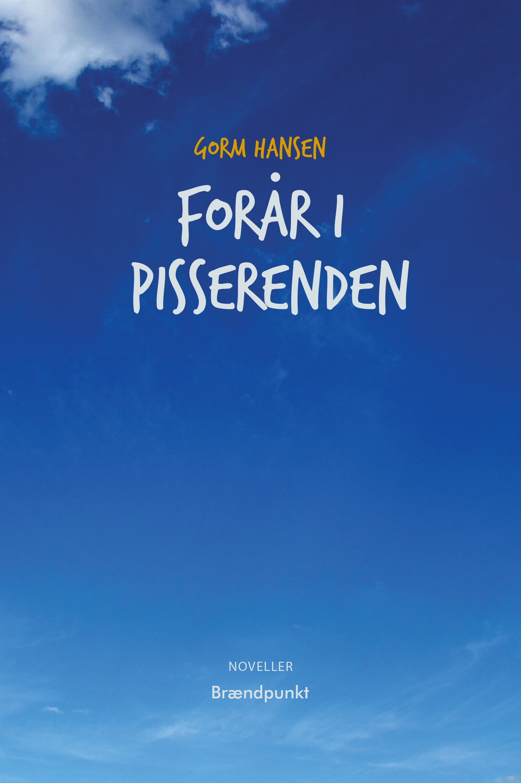 Forår i Pisserenden af Gorm Hansen, noveller