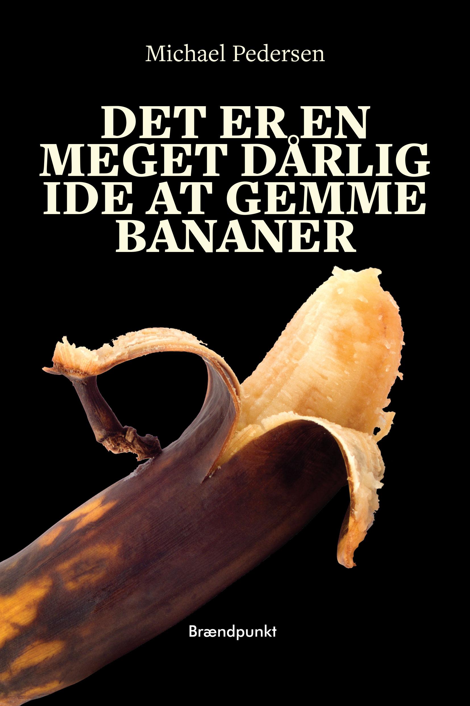 Det er en meget dårlig ide at gemme bananer af Michael Pedersen, Roman
