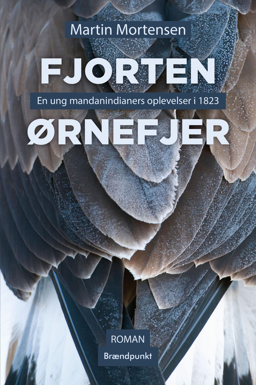 Fjorten Ørnefjer - En ung mandan-indianers oplevelser i 1823 - af Martin Mortensen, Roman