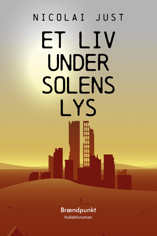 Et liv under solens lys af Nicolai Just, kollektivroman